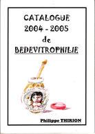 PEU COURANT CATALOGUE 2004/2005 DE BEDEVITROPHILIE PAR PH THIRION - Objets Publicitaires