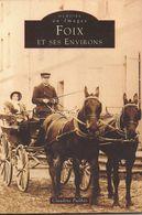 FOIX Et Ses ENVIRONS (Ariège) - Claudine PAILHES - Coll. Mémoire En Images - TOP ! - Midi-Pyrénées