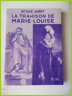 FLAMMARION OCTAVE AUBRY LA TRAHISON DE MARIE LOUISE Napoleon La Fin 1814 1815 - Histoire