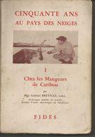 Mgr Gabriel BREYNAT 50 Ans Au Pays Des Neiges Tome 1 Chez Les Mangeurs De Caribou - History