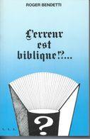 Roger Bendetti L'Erreur Est Biblique Erreurs Scientifiques, Historiques De La  Bible Autoedition - Books, Magazines, Comics