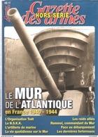 LE MUR ATLANTIQUE EN FRANCE 1940 1944 TODT NSKK ARTILLERIE MARINE BUNKER GAZETTE ARMES HORS SERIE 17 - 1939-45