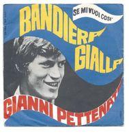GIANNI PETTENATI - BANDIERA GIALLA / SE MI VUOI COSI' - Vinyl Records