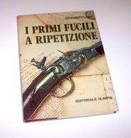 Armi - G. Lupi - I Primi Fucili A Ripetizione -  1^ Ed. 1976 Ed. Olimpia - Documenti