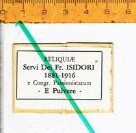 1 - Relique -  Relikwie - RELIQUIAE - SERVI DEI FR. ISIDORI 1881 - 1916 E PULVERE - Religion & Esotérisme