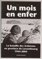 Un Mois En Enfer  Bataille Des Ardennes En Province De Luxembourg - War 1939-45