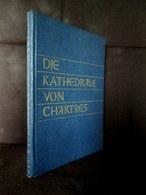 « Die KATHEDRALE Von CHARTRES » Photo Photographie SCHALL Eglise Cathedrale Architecture Eure & Loire C1938 ! - Guides Touristiques