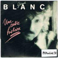 ** GÉRARD BLANC ** Face A - UNE AUTRE HISTOIRE  // Face B - DANS QUELLE VIE ? ** 1986 ** . E.M.I. - Disco, Pop