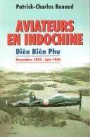 AVIATEURS EN INDOCHINE DIEN BIEN PHU ARMEE AIR GUERRE 1952 1954 MISSION PILOTE - Books