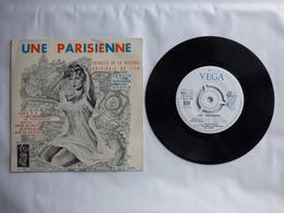 B.O.F  UNE PARISIENNE  LABEL  VEGA  V 45 P 1893 PARIS B.B - Soundtracks, Film Music
