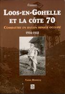 62 LOOS-EN-GOHELLE  ET LA COTE 70 Combattre En Bassin Minier Occupé 1914-18 Livre Réformé D'une Bibliothèque Voir Desc. - War 1914-18