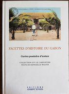 FACETTES D'HISTOIRE DU GABON Cartes Postales D'antan. (Guy Le CARPENTIER- Raphaele WALTER) - Livres