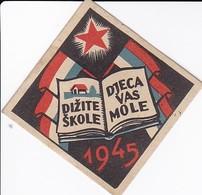 Jugoslawien 1945 - Dizite Skole - Djeca Vas Mole - Propaganda - 5*5cm (33687) - Autres