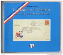 La France Et Le Courrier De La SECONDE GUERRE MONDIALE Par Albert Lasserre Avec Dédicace De L'auteur - Timbres