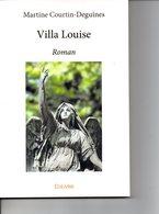 VILLA LOUISE - Martine COURTIN-DEGUINES . Dédicacé à Votre Nom . - Books, Magazines, Comics