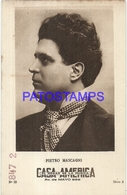 91002 PUBLICTY COMMERCIAL CASA AMERICA EL HOGAR DE LA MUSICA BS AS ARTIST MASCAGNI PIETRO LIRICO NO POSTAL POSTCARD - Werbepostkarten