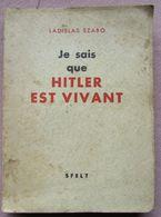 Livre- Je Sais Que Hitler Est Vivant - Ladislas SZABO - 1939-45