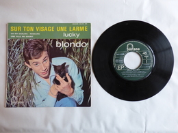 EP 45T LUCKY BLONDO  LABEL FONTANA 460.912  SUR TON VISAGE UNE LARME - Disco, Pop