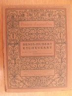 Denis-Hubert Etcheverry. Félix Juven 1910. Peintres D'aujourd'hui N° 8. Vie, Oeuvre, Nombreuses Reproductions Peintures. - Libros, Revistas, Cómics