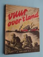 VUUR OVER 'T LAND : J. VAN LAER S.J. ( 144 Pag. ) Zie Foto's ! - Boeken