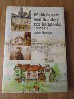 Middelkerke: Van Duindorp Tot Badplaats 1800-1914 Julien Desseyn 280blz Hemkring Graningate - Middelkerke