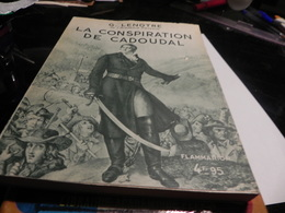 LA CONSPIRATION DE CADOUDAL .G.LENOTRE DE L'ACADEMIE FRANCAISE. - Historia