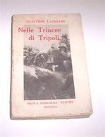 Colonialismo Libia - Castellini - Nelle Trincee Di Tripoli - 1^ Ed. 1912 - Livres, BD, Revues