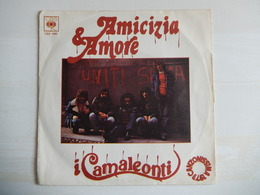 45 Giri - I Camaleonti - AMICIZIA E AMORE / PENSA - 45 G - Maxi-Single
