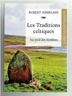 LES TRADITIONS CELTIQUES AU PIED DES MENHIRS 2014 ROBERT AMBELAIN THEOGONIE BRETAGNE CELTE ANKOU ESOTERISME - Esotérisme