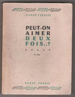 PEUT ON AIMER DEUX FOIS..? -  EDMOND LOUTIL (  SOUS PSEUDO PIERRE L ERMITE ) BONNE PRESSE PARIS - VOIR LE SCANNER - Books, Magazines, Comics