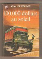 CLAUDE VEILLOT - 100.000 Dollars Au Soleil - Editions J'ai Lu N° 472 - Auteurs Classiques