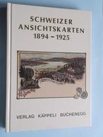 SCHWEIZER ANSICHTSKARTEN 1894 - 1925 ( Verlag Käppeli Buchenegg Suisse ) 1985 ( 15,5 X 21,5 Cm. - 780 Gr. ) ! - Livres