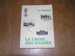 LA CROIX DES EVADES Vic Bodson Guerre 40 45 Namur Gibraltar Londres Exode Exil Récits - Oorlog 1939-45