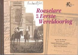 Roeselare In De Eerste Wereldoorlog (De Bruyne, Geldhof, Baccarne, Steen, Vandekerkhove & Van Moerbeke) - War 1914-18
