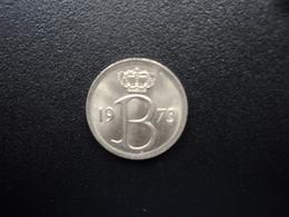 BELGIQUE : 25 CENTIMES  1973   KM 153.1   SUP+ - 02. 25 Centimes