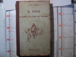 M. TOTO PREMIER POLICIER DE FRANCE. 1921. ILLSTRATIONS DE CLERICEY. PAR H. DE GORSSE LIBRAIRIE HACHETTE - 1901-1940