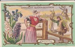 CHROMO--PUB  GUERIN-BOUTRON--chocolat--jacinthe--hollande--voir 2 Scans - Guérin-Boutron