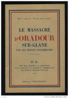 Le Massacre D' Oradour Sur Glane Imprimerie Bregeras Limoges - Weltkrieg 1939-45
