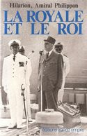 LA ROYALE ET LE ROI MARINE NATIONALE GENERAL DE GAULLE MEMOIRES AMIRAL PHILIPPON 1947 1964 - Boeken