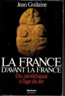 Jean Guilaine -La France D'avant La France -du Néolithique à L'âge De Fer - Geschichte