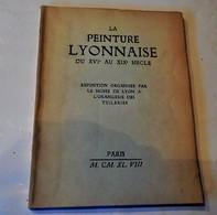 La Peinture Lyonnaise Du XVIe AU XIXe Siecle PARIS Musée De L'orangerie 1948 - Art