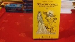 FRANCHE-COMTE PAYS DE LEGENDES TOME 4.GABRIEL GRAVIER 1985 JURA (179ray3) - Franche-Comté