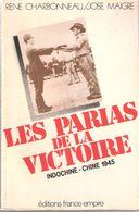 LES PARIAS VICTOIRE INDOCHINE  CHINE 1945 GUERRE JAPON ARMEE JAPONAISE VIET MINH RECIT COMBATTANT - Livres