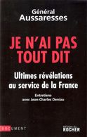 GENERAL AUSSARESSES JE N AI PAS TOUT DIT REVELATIONS AGENT SERVICE SECRET ACTION SDECE - Libros