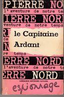 LE CAPITAINE ARDANT PIERRE NORD.  L'AVENTURE DE NOTRE TEMPS  1963. VOIR SCAN - Artheme Fayard