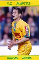 CARTE DE JOUEUR DE . FC. NANTES*44* FRANCE GORAN  RUBIL  SAISONS A NANTES   1999 A 2005 #JN.FC.243 - Soccer