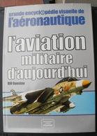 Bill Gunston L'aviation Militaire D'aujourd'hui - Grande Encyclopédie Visuelle De L'aéronautique - Enciclopedie