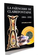 La Faïencerie De Clairefontaine 1804-1932 - Annabelle Hery / Polaincourt, Faïence, Porcelaine - Franche-Comté
