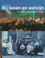 BIJ LEVEN EN WELZIJN - Een Eeuw Dagelijks Leven In Belgie - Histoire
