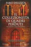 FABIO DELIZZOS IL COLLEZIONISTA DI QUADRI PERDUTI  - NEWTON COMPTON ED. 1^ED. 2017 - Books, Magazines, Comics